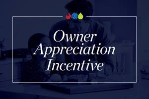Image that says Owner Appreciation Incentive